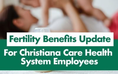 Fertility Benefits Update For Christiana Care Health System Employees